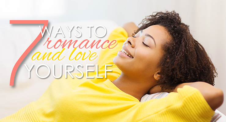 seven ways to romance and love yourself