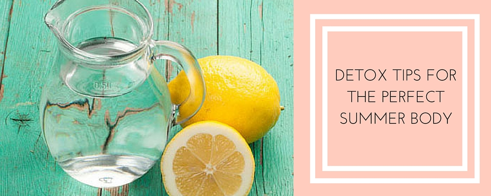 DETOX TIPS FORTHE PERFECTSUMMER BODY